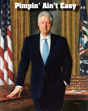 Bill Clinton, Pimpin aint easy!