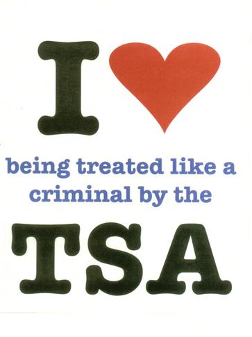 I love being treated like a criminal by theTSA
